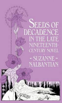 Seeds of Decadence in the Late Nineteenth Century Novel av Suzanne Nalbantian (Innbundet)
