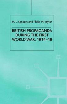 British Propaganda during the First World War, 1914-18 av M. L. Sanders og Philip M. Taylor (Heftet)