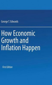 How Economic Growth and Inflation Happen av George T. Edwards (Innbundet)
