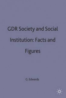 GDR Society and Social Institutions: Facts and Figures av Geoffrey Edwards (Innbundet)