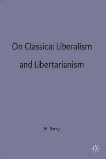 On Classical Liberalism and Libertarianism 1987 av Norman P. Barry (Innbundet)
