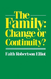 The Family: Change or Continuity? av Faith Robertson Elliot (Heftet)