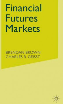 Financial Futures Markets av Brendon Brown og Charles R. Geisst (Innbundet)