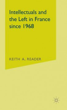 Intellectuals and the Left in France Since 1968 av Keith A. Reader (Innbundet)
