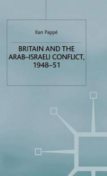 Britain and the Arab-Israeli Conflict, 1948-51 av Ilan Pappe (Innbundet)