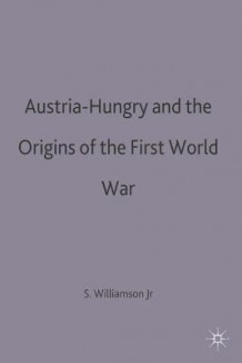 Austria-Hungary and the Origins of the First World War av Samuel R. Williamson (Heftet)