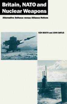 Britain, N.A.T.O. and Nuclear Weapons av Ken Booth og John Baylis (Heftet)