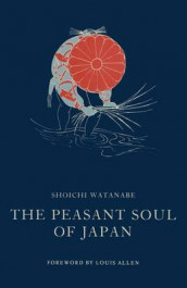 The Peasant Soul of Japan av Louis Allen og Shoichi Watanabe (Heftet)
