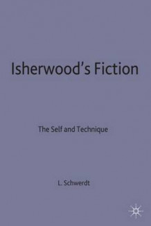 Isherwood's Fiction av Lisa M. Schwerdt (Innbundet)