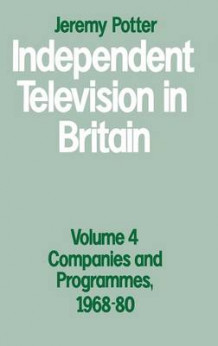 Independent Television in Britain: Companies and Programmes, 1968-80 Volume 4 av Jeremy Potter (Innbundet)