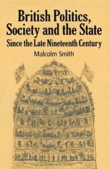 British Politics, Society and the State since the Late Nineteenth Century av Professor Malcolm Smith (Heftet)