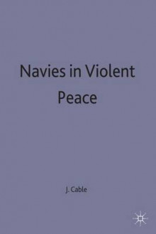 Navies in Violent Peace 1989 av James Cable (Innbundet)