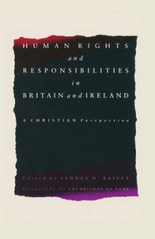 Human Rights and Responsibilities in Great Britain and Ireland av Sydney D. Bailey (Heftet)