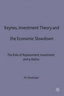 Keynes, Investment Theory and the Economic Slowdown av Michael Perelman (Innbundet)
