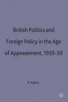 British Politics and Foreign Policy in the Age of Appeasement, 1935-39 av R. J. Q. Adams (Innbundet)