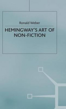 Hemingway's Art of Nonfiction av Ronald Weber (Innbundet)