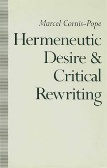 Hermeneutic Desire and Critical Rewriting av Marcel Cornis-Pope (Innbundet)