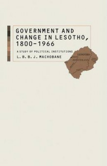 Government and Change in Lesotho, 1800-1966 av L. B. B. J. Machobane og Stephan Karschay (Heftet)