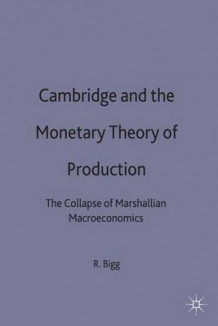 Cambridge and the Monetary Theory of Production av Robert J. Bigg (Innbundet)