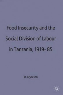 Food Insecurity and the Social Division of Labour in Tanzania, 1919-85 av Deborah Fahy Bryceson (Innbundet)