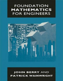 Foundation Mathematics for Engineers av John Berry og Patrick Wainright (Heftet)