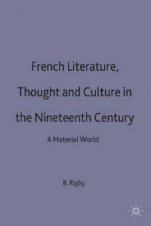 French Literature, Thought and Culture in the Nineteenth Century (Innbundet)