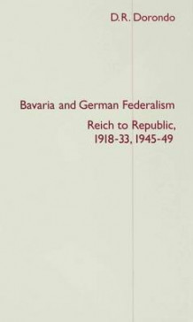 Bavaria and German Federalism 1992 av D. R. Dorondo (Innbundet)