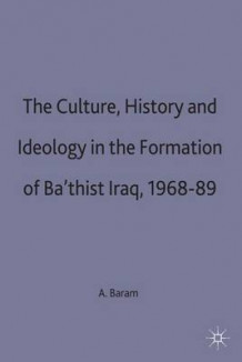 Cultural History and Ideology in the Formation of Ba'athist Iraq, 1968-89 av Amatzia Baram (Innbundet)