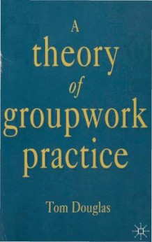 A Theory of Groupwork Practice av Tom Douglas (Heftet)