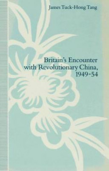 Britain's Encounter with Revolutionary China, 1949-54 av James Tuck-Hong Tang (Innbundet)