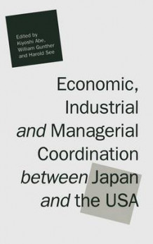 Economic, Industrial and Managerial Coordination Between Japan and the USA (Innbundet)