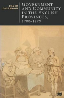 Government and Community in the English Provinces, 1700-1870 av David Eastwood (Heftet)