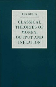 Classical Theories of Money, Output and Inflation av Roy Green (Innbundet)