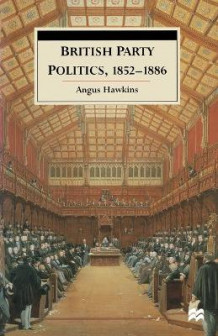 British Party Politics, 1852-86 av Angus Hawkins (Heftet)