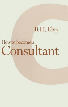 How to Become a Consultant av B. H. Elvy (Innbundet)