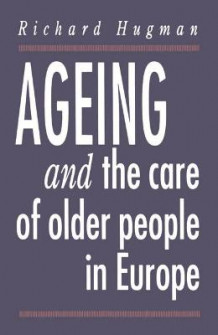 Ageing and the Care of Older People in Europe av Richard Hugman (Heftet)
