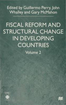 Fiscal Reform and Structural Change in Developing Countries: Volume 2 (Innbundet)