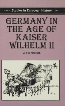 Germany in the Age of Kaiser Wilhelm II av James N. Retallack (Heftet)