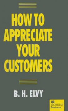 How to Appreciate Your Customers av B. H. Elvy (Innbundet)