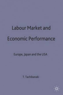 Labour Market and Economic Performance 1994 av Toshiaki Tachibanaki (Innbundet)