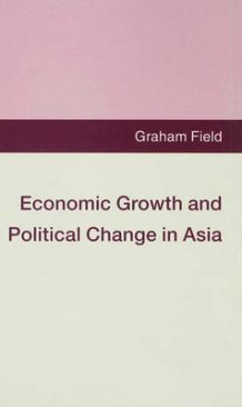 Economic Growth and Political Change in Asia av Graham Field (Innbundet)