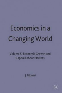 Economics in a Changing World: Economic Growth and Capital and Labour Markets v. 5 (Innbundet)