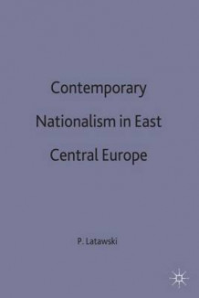 Contemporary Nationalism in East Central Europe 1995 (Innbundet)