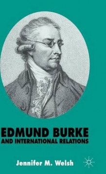 Edmund Burke and International Relations av Jennifer M. Welsh (Innbundet)