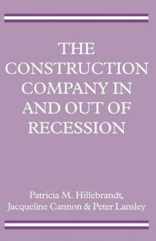 The Construction Company in and Out of Recession av Patricia M. Hillebrandt, Jacqueline Cannon og Peter Lansley (Heftet)