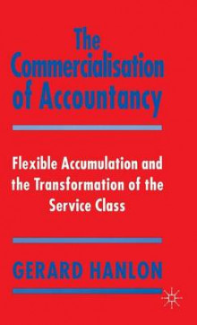 The Commercialisation of Accountancy av Gerard Hanlon (Innbundet)