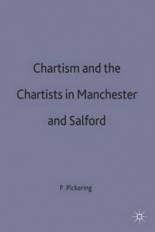 Chartism and the Chartists in Manchester and Salford av Mr. Paul A. Pickering (Innbundet)