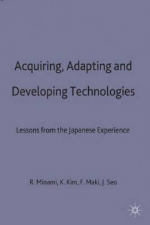 Acquiring, Adapting and Developing Technologies (Innbundet)