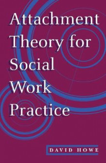 Attachment Theory for Social Work Practice av David Howe (Heftet)