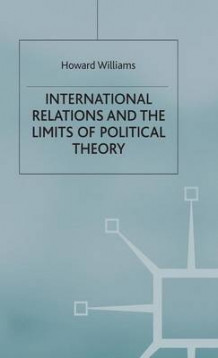 International Relations and the Limits of Political Theory 1996 av Howard Williams (Innbundet)